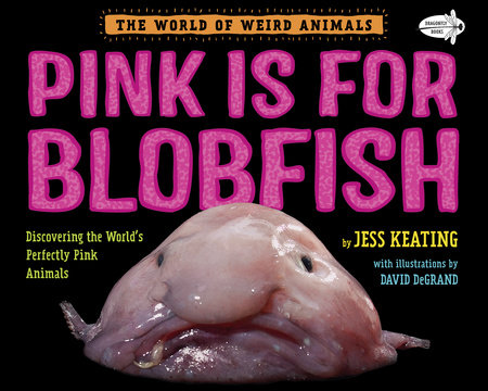 Pink Is For Blobfish Discovering the  Book Cover: World's Perfectly Pink Animals By Jess Keating